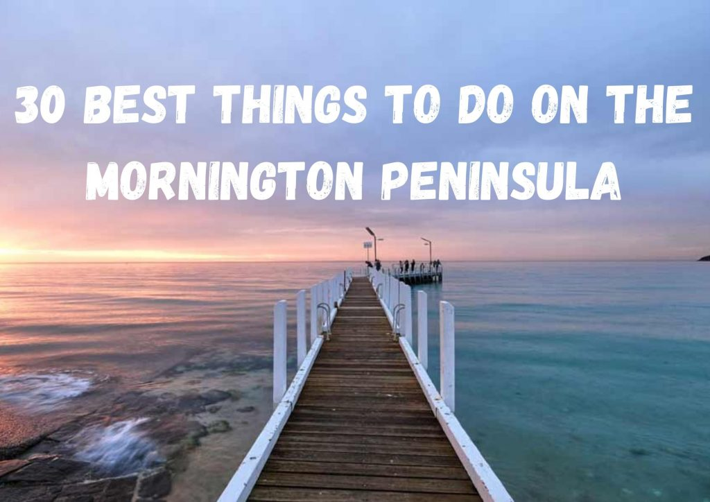 30 Best Things To Do On The Mornington Peninsula